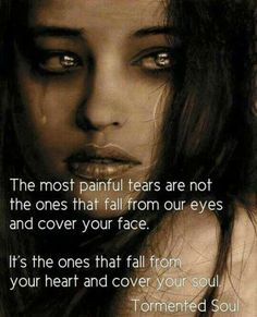 The most painful tears are not the ones that fall from our eyes and cover your face. It's the ones that fall from your heart and cover your soul Sad Quotes, Great Quotes, Love Quotes, Quotes To Live By, Inspirational Quotes, Badass Quotes, Motivational, Crazy Quotes, Hurt Quotes