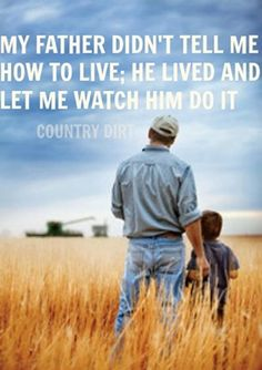 Let me watch him do it - Farmers way of life Great Quotes, Quotes To Live By, Me Quotes, Inspirational Quotes, Music Quotes, Wisdom Quotes, Beach Quotes, Daddy Quotes, Crush Quotes