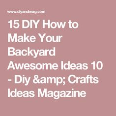 15 DIY How to Make Your Backyard Awesome Ideas 10 - Diy & Crafts Ideas Magazine