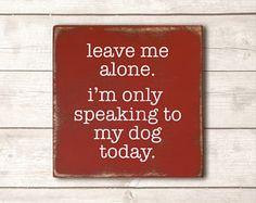 Funny Dog Sign; Funny Pet Gift; Dog Wood Sign; Dog Mom; Dog Dad; Dog Decor; Dog Life; I'm Only Speaking to My Dog Today Sign