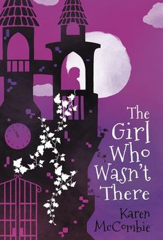 The Girl Who Wasn't There by Karen McCombie