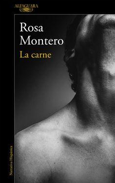"""Vuelve Rosa Montero con """"La carne"""", una intriga emocional que nos habla del paso del tiempo, del miedo a la muerte, del fracaso pero también de la esperanza, de la necesidad de amar y de la gloriosa tiranía del sexo, de la vida entendida como un lance fugaz en el que devorar o ser devorado."""