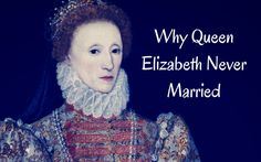 We know Queen Elizabeth I never married, but do we truly understand why?