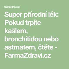 Super přírodní lék: Pokud trpíte kašlem, bronchitidou nebo astmatem, čtěte - FarmaZdravi.cz