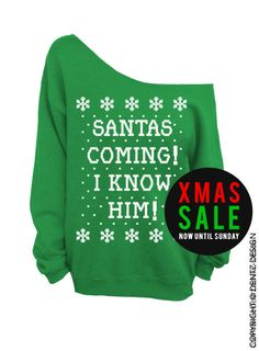 "Use coupon code ""pinterest"" Santa's Coming! I Know Him! - Ugly Christmas Sweater - Green Slouchy Oversized Sweatshirt by DentzDesign"