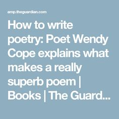 How to write poetry: Poet Wendy Cope explains what makes a really superb poem | Books | The Guardian