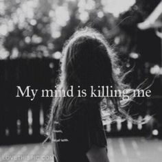 My mind is killing me quotes quote girl emo boys sad girls girly quotes sad quotes girl quotes girl sayings girl quote and sayings Frases Love, Learning To Trust, My Demons, Depression Quotes, Depression Kills, Depression Support, Infp, Introvert, How I Feel