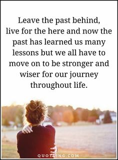 past quotes Leave the past behind, live for the here and now the past has learned Past Quotes, Me Quotes, Ias Study Material, True Friendship Quotes, Motivational, Inspirational Quotes, Here And Now, Self Improvement, Quran