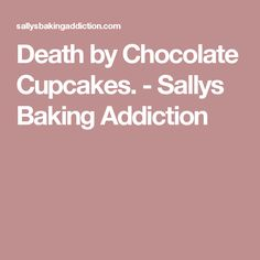 Death by Chocolate Cupcakes. - Sallys Baking Addiction
