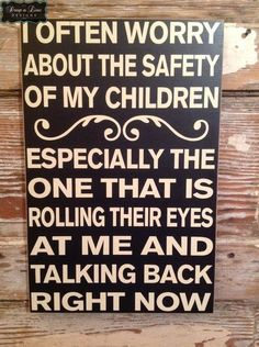 I Often Worry About The Safety Of My Children. - Laughing Through Motherhood - Motherhood Humor - Funny mom life quotes, mom life truth, hilarious parenting moments Humor Mexicano, Mom Quotes, Sign Quotes, Sarcastic Quotes, Funny Wood Signs, Wooden Signs, Talking Back, Just Dream, Funny Quotes About Life