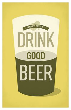 "Smart People Drink Good Beer Poster by AmyMcAdamsDesign on Etsy, $25.00 I might like this even better than ""good people drink good beer"""