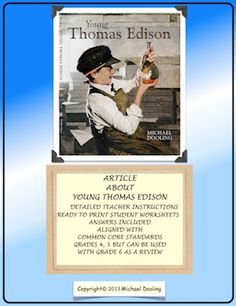 Common Core ELA Informational Text Article about young Thomas Edison.  Aligned with 4th and 5th grade standards but can be used with third and sixth grade classes to accommodate a wide range of learners. A valuable 12 page packet that includes ready to print student worksheets and answers. Save to your desktop Common Core folder. priced item