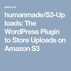 humanmade/S3-Uploads: The WordPress Plugin to Store Uploads on Amazon S3