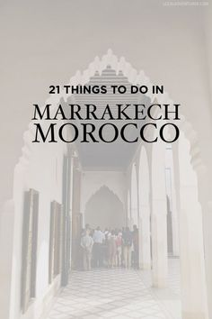 21 Fascinating Things to Do in Marrakech Morocco.
