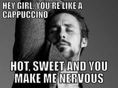 Ryan Gosling Meme - Nervous Cappuccino - this pose is redunkulous