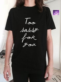 Welcome to Stupid Style shop :) For sale we have these great Too sassy for you T Shirt Unisex Very popular on sites like Tumblr and blogs! With