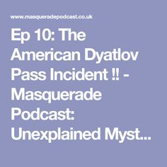 Ep The American Dyatlov Pass Incident ! - Masquerade Podcast: Unexplained Mysteries with author Steph Young Unexplained Disappearances, Unexplained Mysteries, Yuba City, Masquerade, Mystery, Author, American, Creepy, Cases