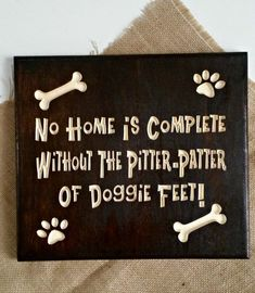 Buy No Home Is Complete Without The Pitter Patter Of Doggie Feet! by randrsigns. Explore more products on http://randrsigns.etsy.com #dogquotes