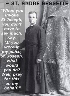 """I've been to his place in Montreal. it works-- he says """"pester St Joseph"""" St. Andre Bessette - """"When you invoke St. Joseph, you don't have to say much. Catholic Religion, Catholic Quotes, Catholic Prayers, Catholic Saints, Religious Quotes, Roman Catholic, Adoration Catholic, Patron Saints, Saint Esprit"""