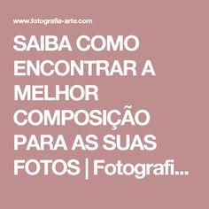 SAIBA COMO ENCONTRAR A MELHOR COMPOSIÇÃO PARA AS SUAS FOTOS | Fotografia Arte