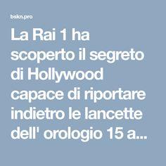 La Rai 1 ha scoperto il segreto di Hollywood capace di riportare indietro le lancette dell' orologio 15 anni!