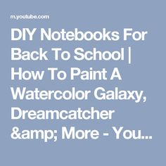 DIY Notebooks For Back To School | How To Paint A Watercolor Galaxy, Dreamcatcher & More - YouTube