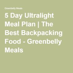 5 Day Ultralight Meal Plan | The Best Backpacking Food - Greenbelly Meals