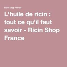 L'huile de ricin : tout ce qu'il faut savoir - Ricin Shop France