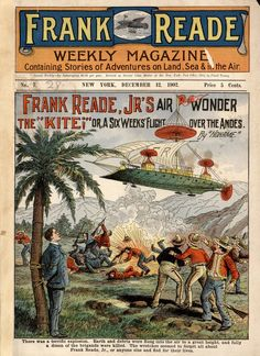 Frank Reade Weekly Magazine No. 7, December 12, 1902, Frank Reade Jr.'s Air Wonder The Kite Or A Six Weeks' Flight Over The Andes
