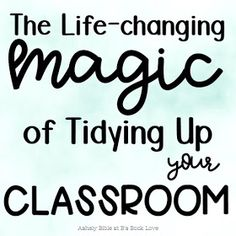The Life-changing Magic of Tidying Up Your Classroom