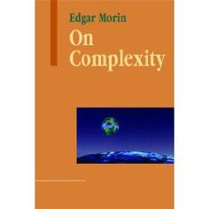 Edgar Morin : On Complexity  Applications to human society