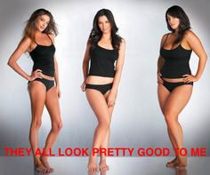No more slim vs. curves!  All sizes are sexy! and this pic doesn't even begin to cover it.. pear shaped? great! short? awesome. Amazon? amazing :) Fat and Fabulous? Fab :)