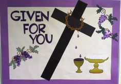 """Given For You... Matthew 26:26-29 ...Jesus took bread, and after blessing it broke it and gave it to the disciples, and said, """"Take, eat; this is my body.� And he took a cup, and when he had given thanks he gave it to them, saying, Drink of it, all of you, for this is my blood of the covenant, which is poured out for many for the forgiveness of sins. I tell you I will not drink again of this fruit of the vine until that day when I drink it new with you in my Father's kingdom."""" The… Easter Bulletin Boards, Christian Bulletin Boards, Library Bulletin Boards, Easter Crafts, Christmas Crafts, Prayer Corner, My Father's House, Resurrection Day, Crafts"""