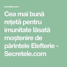Cea mai bună rețetă pentru imunitate lăsată moștenire de părintele Elefterie - Secretele.com Health And Beauty, Healthy Lifestyle, Cancer, Remedies, Plants, Therapy, Home Remedies, Plant, Planting