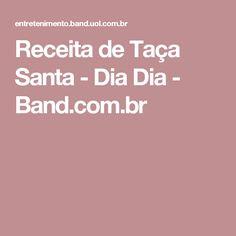 Receita de Taça Santa - Dia Dia - Band.com.br