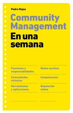 Community Management en una Semana de Pedro Rojas    http://www.casadellibro.com/libro-community-management-en-una-semana/9788498751277/1837391