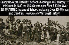 Deadliest School Shooting in U.S. History. Looks like it's at wounded knee, not a school. I still haven't researched it...