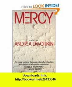 Mercy A Novel (9780941423885) Andrea Dworkin , ISBN-10: 0941423883  , ISBN-13: 978-0941423885 ,  , tutorials , pdf , ebook , torrent , downloads , rapidshare , filesonic , hotfile , megaupload , fileserve