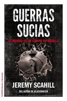 Guerras sucias : el mundo es un campo de batalla / Jeremy Scahill ; traducción de Iñigo García Ureta http://encore.fama.us.es/iii/encore/record/C__Rb2548337?lang=spi