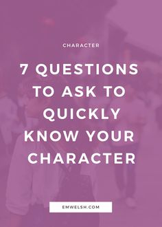 7 Questions to Ask to Quickly Know Your Character