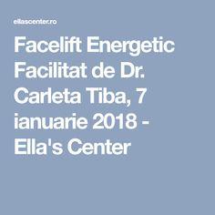 Facelift Energetic Facilitat de Dr. Carleta Tiba, 7 ianuarie 2018 - Ella's Center