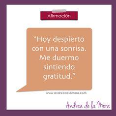 Hoy despierto con una sonrisa. Me duermo sintiendo gratitud. | Andrea de la Mora
