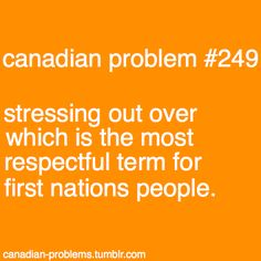 "I know it's not ""Indian"", but is ""First Nations"", ""Natives"", ""Aboriginals"" or ""Indigenous peoples"" better?<< I almost didn't finish a sentence cuz I didn't know what to say Canadian Memes, Canadian Things, I Am Canadian, Canadian Humour, Canada Jokes, Canada Funny, Canada Eh, First Nations, Canadian Stereotypes"