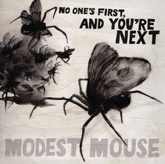 No one's first, and youre next - Modest Mouse