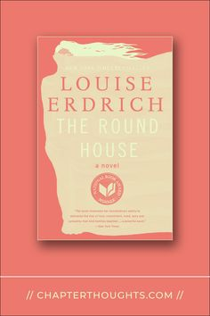 The Round House // Louise Erdrich · A boy who goes on a quest to understand what happened to him, his family, and his world. A story of in the face of injustice.