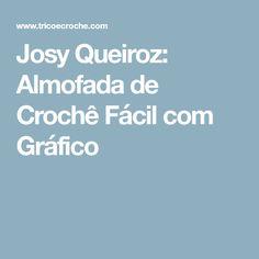 Josy Queiroz: Almofada de Crochê Fácil com Gráfico