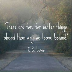 Inspirational Quotes Seniors - Inspirational Quotes Seniors, there are Far Far Better Things Ahead C S Lewis Amazing Quotes, Cute Quotes, Words Quotes, Great Quotes, Quotes To Live By, Inspirational Quotes, Sayings, Change Quotes, Inspirational Graduation Quotes