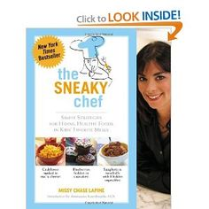 The Sneaky Chef: Simple Strategies for Hiding Healthy Foods in Kids' Favorite Meals - - Pinned by #PediaStaff.  Visit http://ht.ly/63sNt for all our pediatric therapy pins