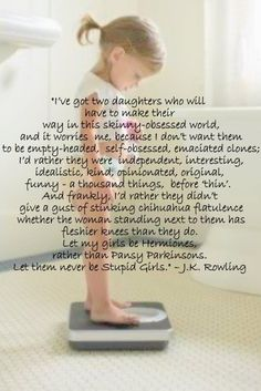 well said J.K. Rowling Just 1 daughter for me.