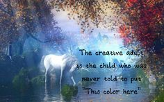 """The creative adult is a child who was not told """"put this here"""""""